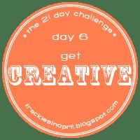 Day 6- Get Creative