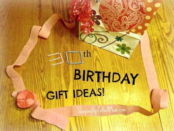 30th birthday gift ideas shaping up to be a mom - Th birthday themes ideas ...