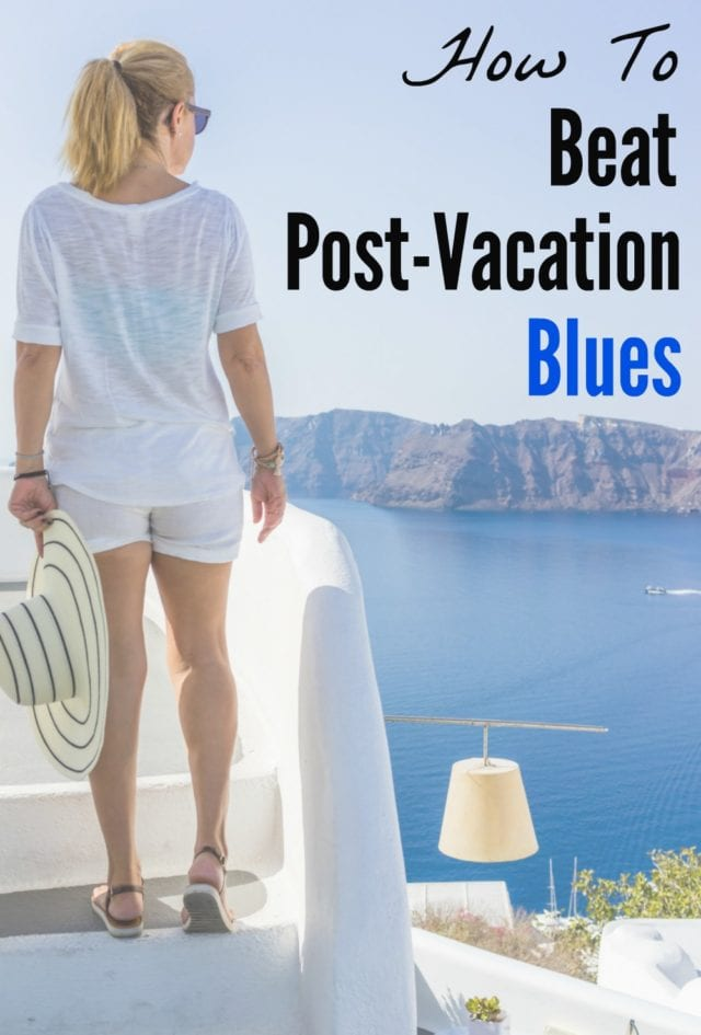 How To Beat The Post Vacation Blues 5 Tips For A