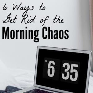 6 Ways to Get Rid of the Morning Chaos